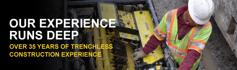 Our Experience Runs Deep - Over 35 Years of Trenchless Construction Experience